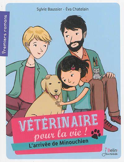 Vétérinaires pour la vie ! L'arrivée de Minouchien / Sylvie Baussier ; Eva Châtelain. - Belin Jeunesse (Premiers romans), 2015