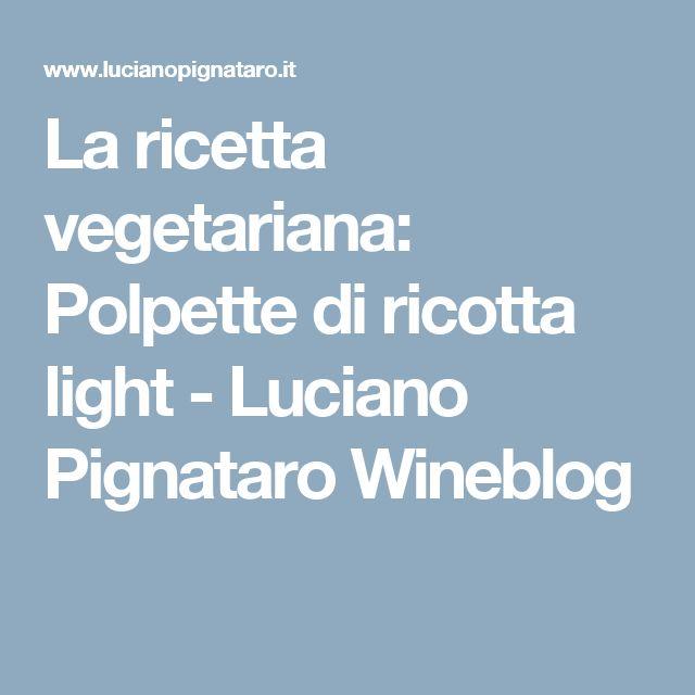 La ricetta vegetariana: Polpette di ricotta light - Luciano Pignataro Wineblog