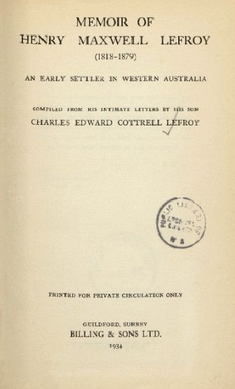 Memoir of Henry Maxwell Lefroy (1818-1879), 1934.  http://encore.slwa.wa.gov.au/iii/encore/record/C__Rb1248299__S%28O00852%29__Orightresult__U__X3?lang=eng&suite=def