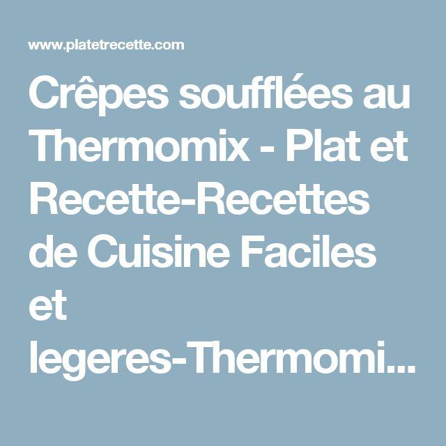 Crêpes soufflées au Thermomix - Plat et Recette-Recettes de Cuisine Faciles et legeres-Thermomix-Cookeo