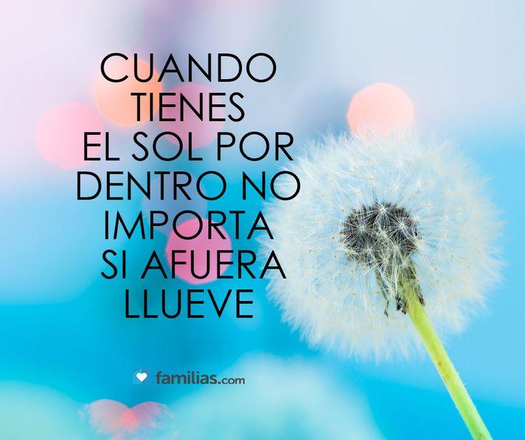Tu luz interior podrá con todo. Cuando tienes el sol por dentro, no importa si afuera llueve. #citas #quotes #frases