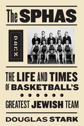 The SPHAS: The Life and Times of Basketball's Greatest Jewish Team: Basketball Greatest, Greatest Jewish, Books Club, Douglas Stark, American Jewish, Basketb Greatest, Jewish Team, Matzo Ball, Olympics Fever
