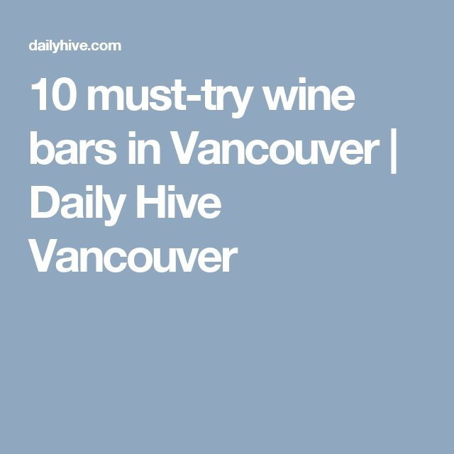 10 must-try wine bars in Vancouver | Daily Hive Vancouver