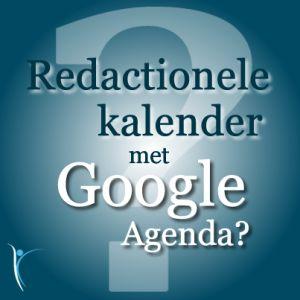 Hoe maak ik gebruik van een redactionele kalender met #GoogleAgenda?