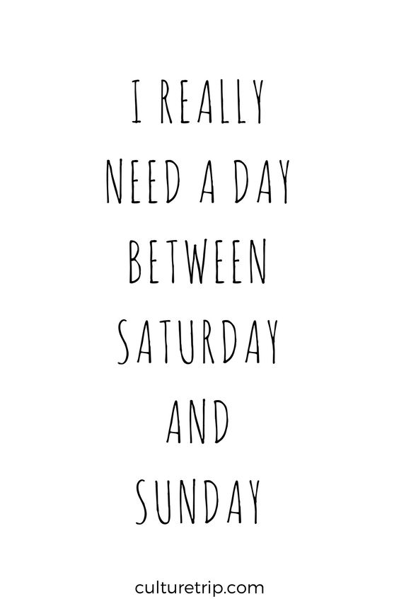 I really need a day between Saturday and Sunday Quote.