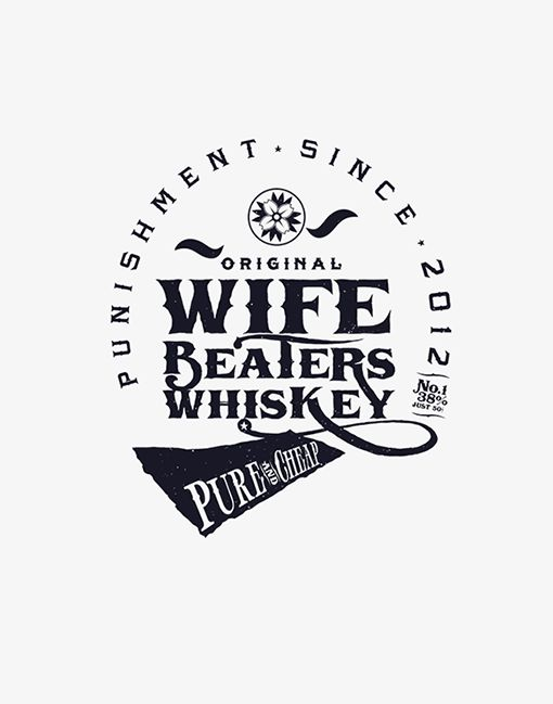 """""""Wife Beaters"""" Whiskey. Pure and Cheap."""