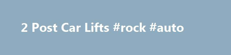 2 Post Car Lifts #rock #auto http://australia.remmont.com/2-post-car-lifts-rock-auto/  #auto lifts for sale # 2 Post Automotive Lifts Auto Lift AL-2-7K-AC Asymmetric 2 Post Car Lift A quality asymmetric two post automotive lift by Auto Lift. Specifications: AL2-7K-AC Capacity: 7,000 lbs Overall Height: 142″ overall Width: 137.5″ Max Lifting Height: 78-1/8″ Power Unit: 220V – 20 AMP – 1 PH Auto Lift AL2-9K-FP Symmetric 2 Post Car Lift Auto Lift AL-2-9K-AC Asymmetric 2 Post Car Lift Auto Lift…