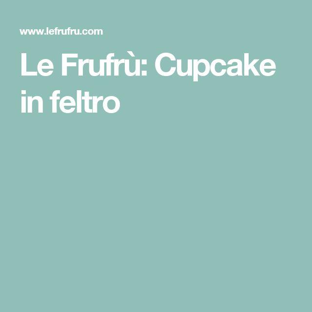 Le Frufrù: Cupcake in feltro
