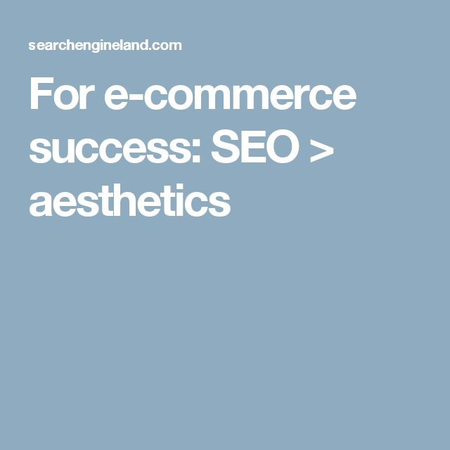 For e-commerce success: SEO > aesthetics