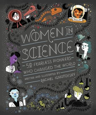 Women in Science : 50 fearless pioneers who changed the world / written and illustrated by Rachel Ignotofsky. This title is not available in Middleboro right now, but it is owned by other SAILS libraries. Place your hold today!