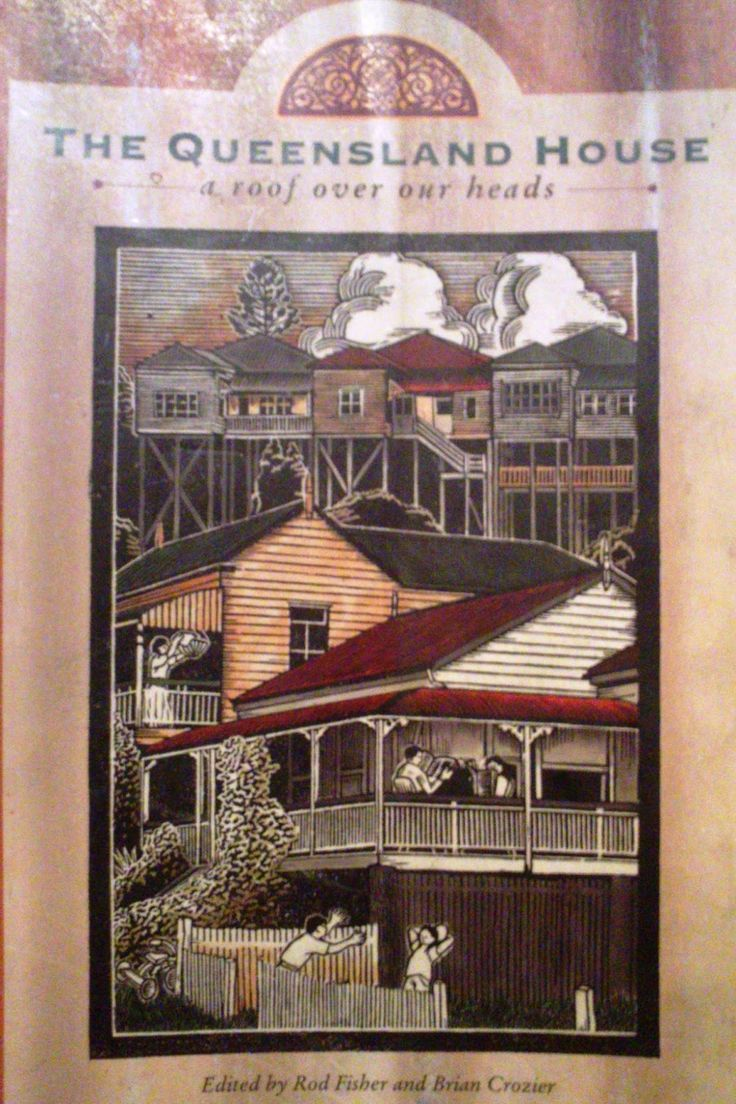 The Queensland House - A Roof Over Our Heads editors Rod Fisher, Brian Crozier, published Queensland Museum 1994