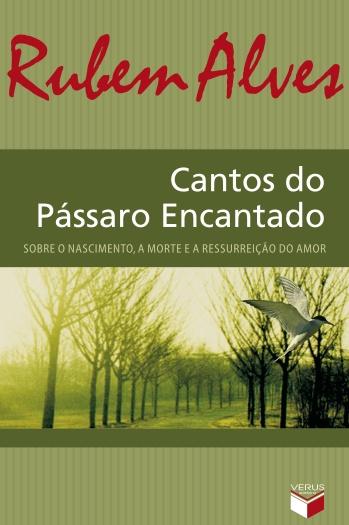 """""""Cantos do Pássaro Encantado: sobre o nascimento, a morte e a ressurreição do amor"""", de Rubem Alves."""