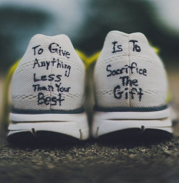 """To give anything less than your best is to sacrifice the gift."" Steve Prefontaine"
