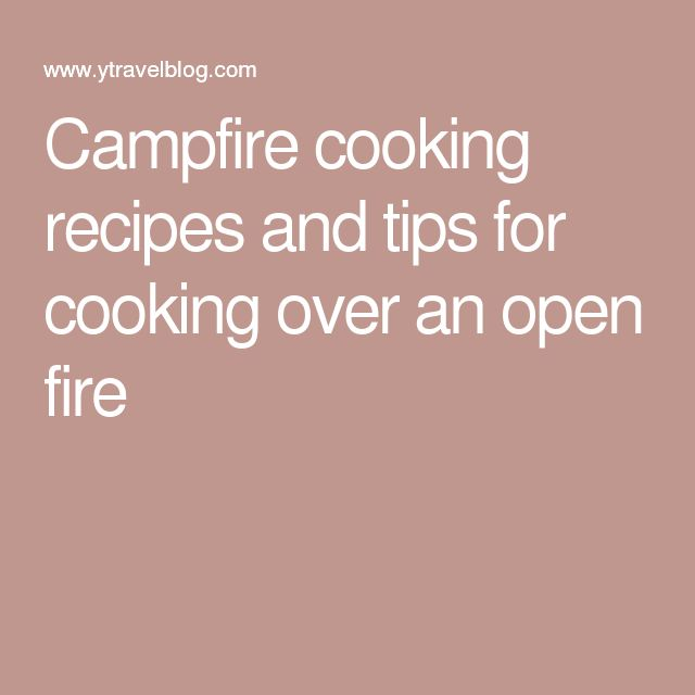 Camping Recipes And Cooking Tips: 100+ Campfire Cooking Recipes On Pinterest