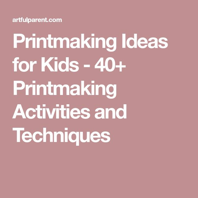 Printmaking Ideas for Kids - 40+ Printmaking Activities and Techniques