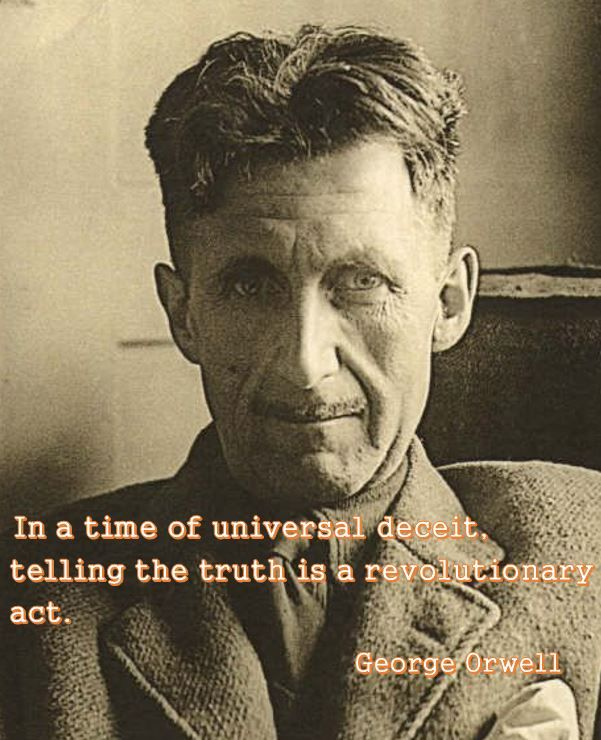 In a time of universal deceit, telling the truth is a revolutionary act. George Orwell - Edomite