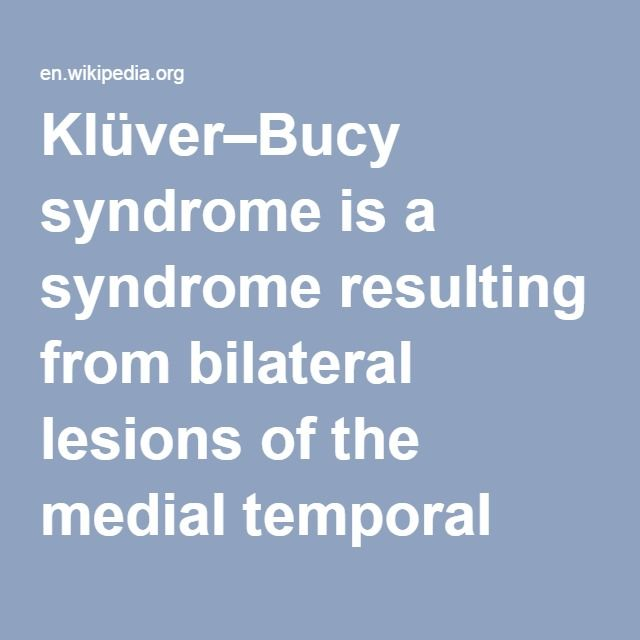 Klüver–Bucy Syndrome-- is a syndrome resulting from bilateral lesions of the medial temporal lobe (including amygdaloid nucleus). Klüver–Bucy Syndrome may present with hyperphagia, hypersexuality, hyperorality, visual agnosia, and docility.