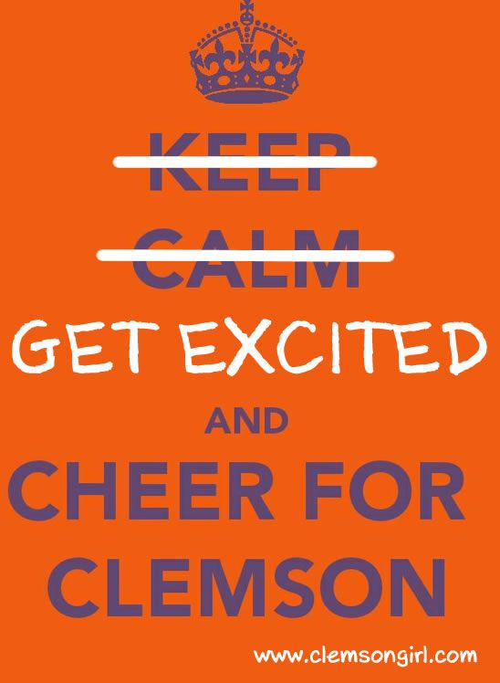 Keep Calm? No...GET EXCITED and cheer for Clemson!!