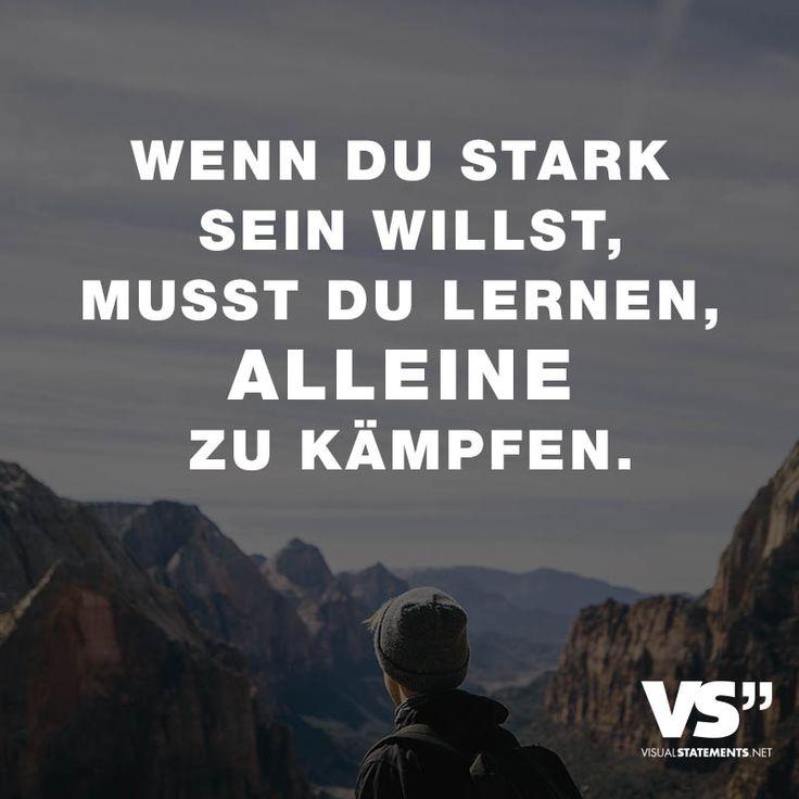Wenn du stark sein willst, musst du lernen, alleine zu kämpfen. - VISUAL STATEMENTS®