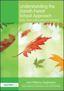 Understanding the Danish Forest School Approach: Early Years Education in Practice (Paperback) - Routledge