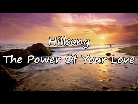 Hillsong - The Power Of Your Love [with lyrics] - YouTube