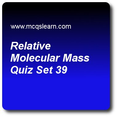 Relative Molecular Mass Quizzes: O level chemistry Quiz 39 Questions and Answers - Practice chemistry quizzes based questions and answers to study relative molecular mass quiz with answers. Practice MCQs to test learning on relative molecular mass, catalysts and enzymes, electrolyte and non electrolyte, ph scale: acid and alkali, mass, volume, time and temperature quizzes. Online relative molecular mass worksheets has study guide as greatest proportion by mass of nitrogen is in, answer key…