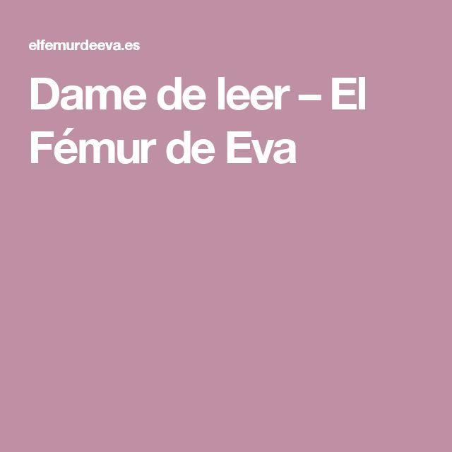 Dame de leer – El Fémur de Eva