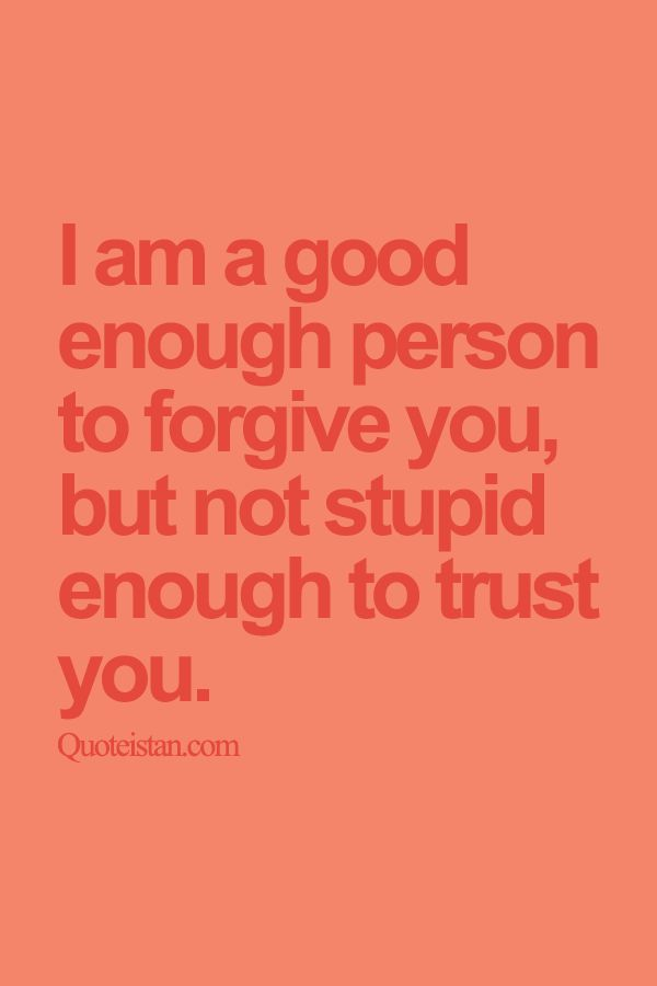 I am a good enough person to #forgive you but not stupid enough to #trust you. http://www.quoteistan.com/2015/08/i-am-good-enough-person-to-forgive-you.html