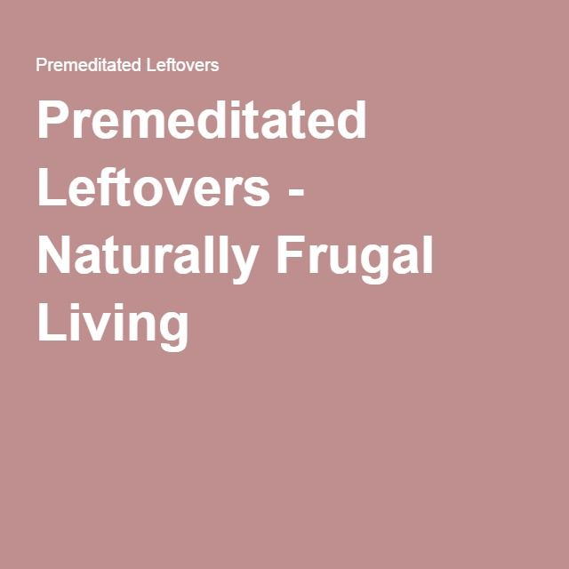 Premeditated Leftovers - Naturally Frugal Living