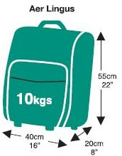 """Aer Lingus- Max Bag Dimensions for US to International Destination- ****Max weight 10kg (22lb) ****Max size 55cm H (21.5"""") x 40cm W (15.5"""") x 24cm D (9.5"""")  *****Plus one small personal item: Small handbag, laptop, duty free or baby changing bag. Max size 25cm H (10"""") x 33cm W (13"""") x20cm D(8"""")"""