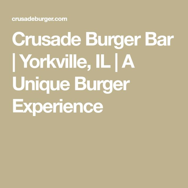 Crusade Burger Bar | Yorkville, IL | A Unique Burger Experience
