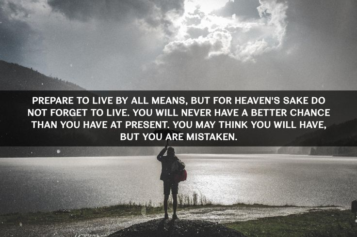"""""""Prepare to live by all means, but for heaven's sake do not forget to live..."""" Arnold Bennett [2000 x 1333]"""