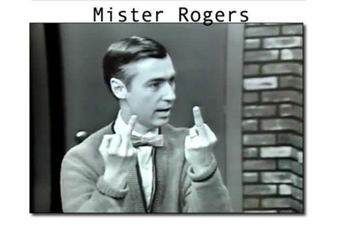 Mr. Rogers gets tired of the bullshit too.