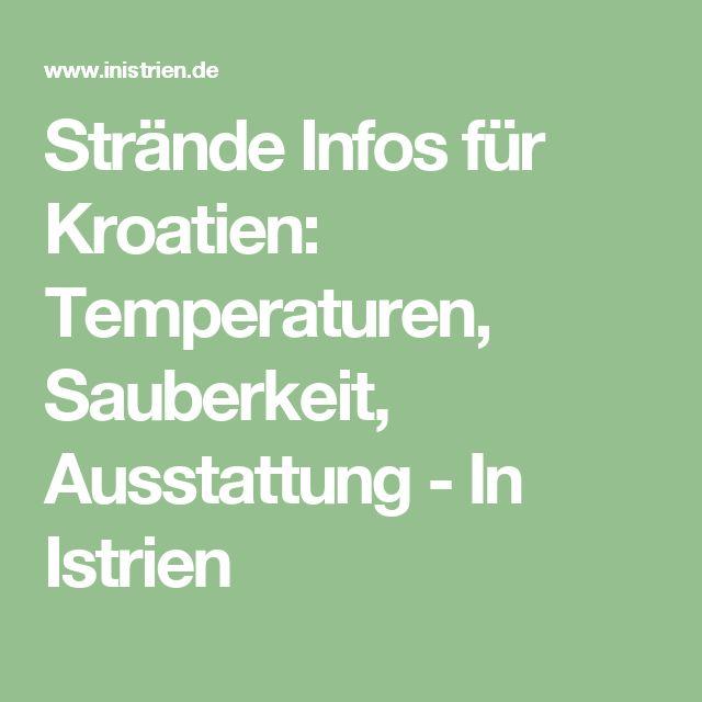 Strände Infos für Kroatien: Temperaturen, Sauberkeit, Ausstattung - In Istrien