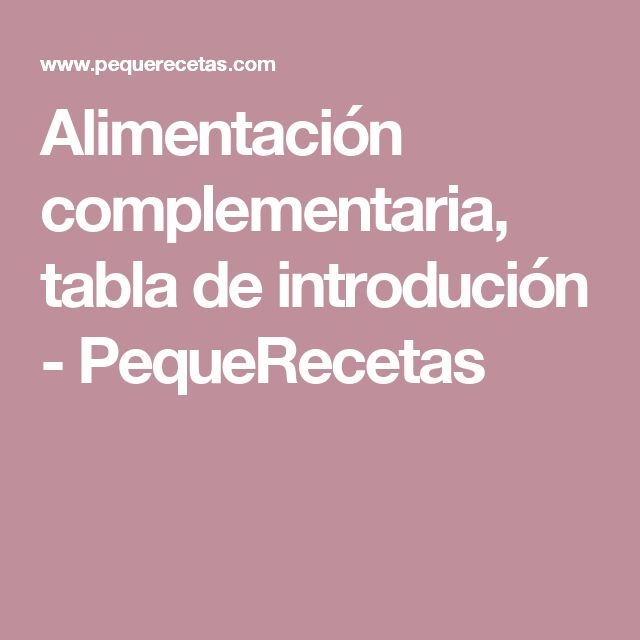 Alimentación complementaria, tabla de introdución - PequeRecetas