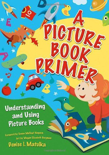 A Picture Book Primer: Understanding and Using Picture Books:Amazon:Books