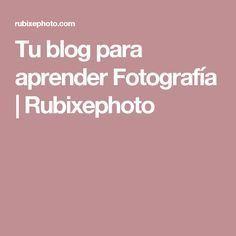 Tu blog para aprender Fotografía | Rubixephoto