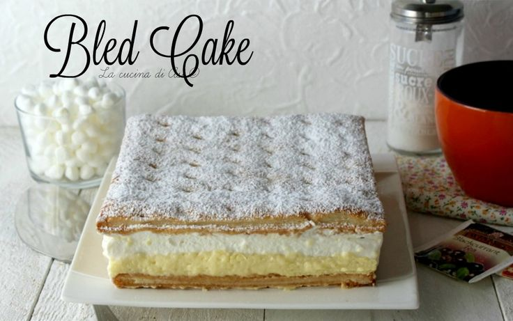 Bled cake ricetta preparazione dolce tipico della cucina slovena precisamente della città di Bled ricetta bled cake dolce sloveno
