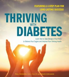 Thriving with Diabetes is an easy-to-follow guide that empowers you to live better – and enjoy life on your terms. It all begins with a powerful 4-step process that helps simplify diabetes, balance your blood sugars, and put you on the path to lifelong success. http://www.dthrive.com