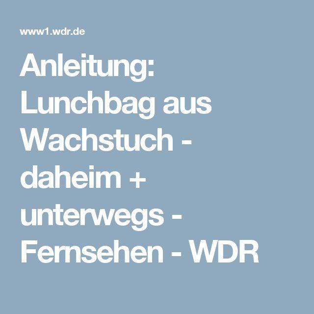 Anleitung: Lunchbag aus Wachstuch - daheim + unterwegs - Fernsehen - WDR