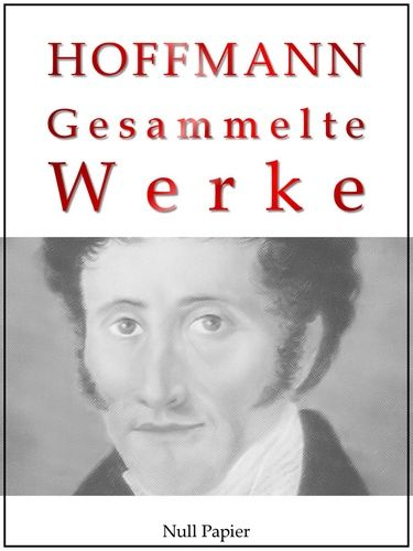 E. T. A Hoffmann: E. T. A. Hoffmann - Gesammelte Werke
