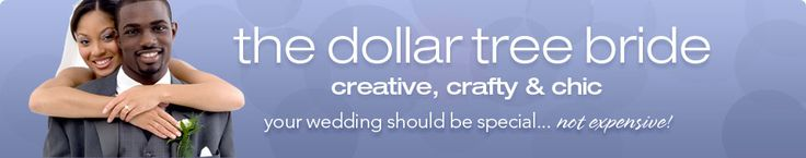 The Dollar Tree Bride - Creative, Crafty & Chic - Your wedding should be special... not expensive!