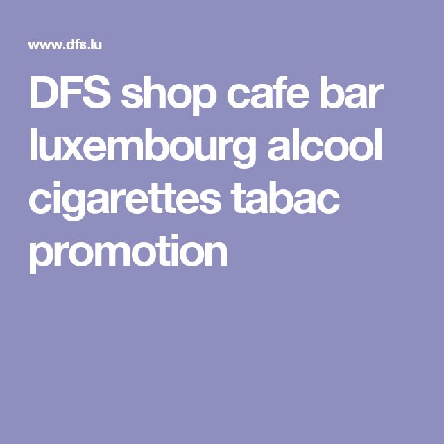 DFS shop cafe bar luxembourg alcool cigarettes tabac promotion