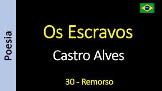 Os Escravos - Castro Alves: 30 - Remorso