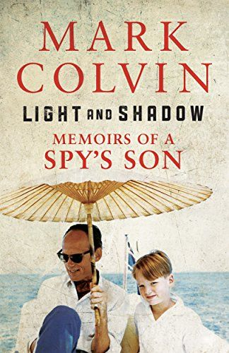Light and Shadow: Memoirs of a Spy's Son by [Colvin, Mark]