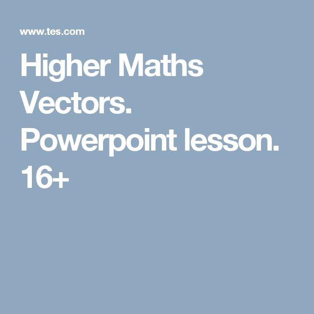 Higher Maths Vectors. Powerpoint lesson. 16+
