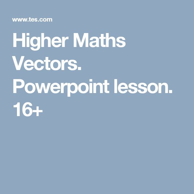 Higher Maths Vectors. Powerpoint lesson. 16+