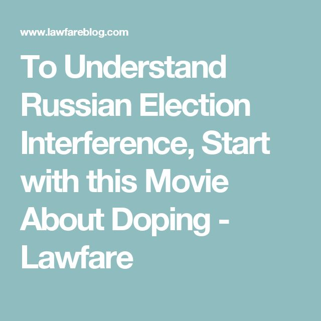 To Understand Russian Election Interference, Start with this Movie About Doping - Lawfare
