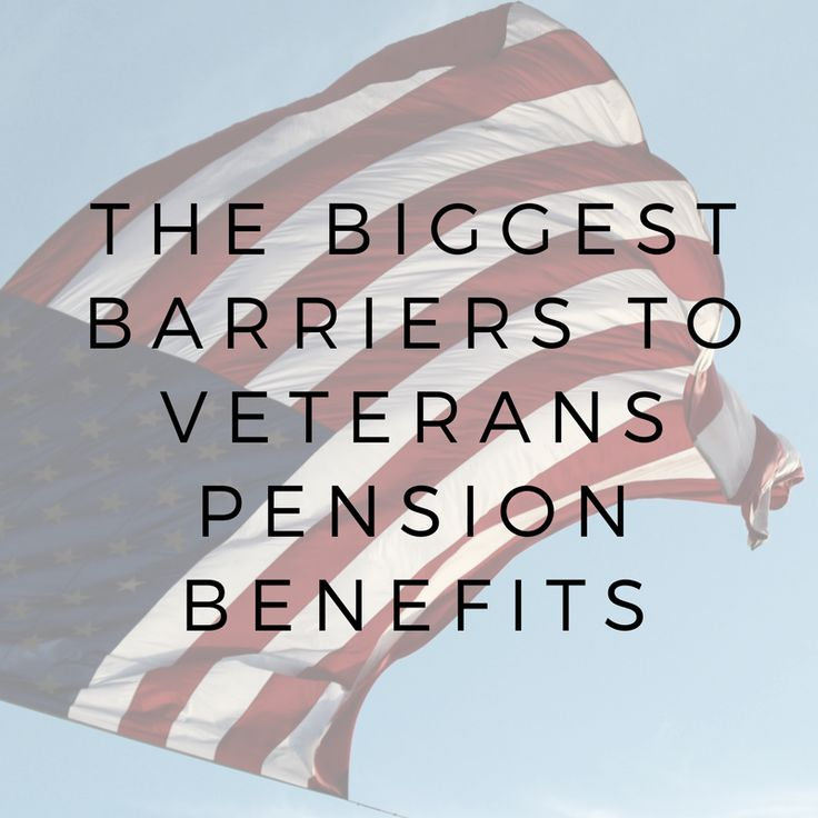 The biggest barriers to veterans pension benefits