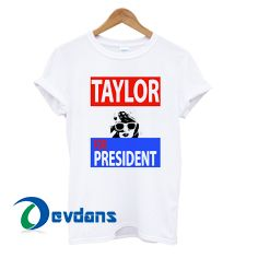 Like and Share if you want this taylor for president Tshirt men,women adult unisex size S to 3XL     Tag a friend who would love this!     $17.00    Buy one here---> https://www.devdans.com/product/taylor-for-president-tshirt-menwomen-adult-unisex-size-s-to-3xl/